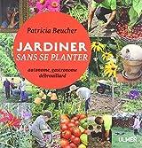 Jardiner sans se planter : Autonome, gastronome, débrouillard