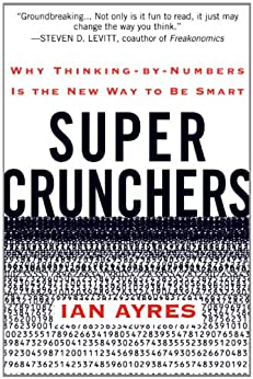 Super Crunchers: Why Thinking-by-Numbers Is the New Way to Be Smart von [Ayres, Ian]