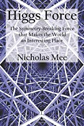 Higgs Force: The Symmetry-Breaking Force that Makes the World an Interesting Place