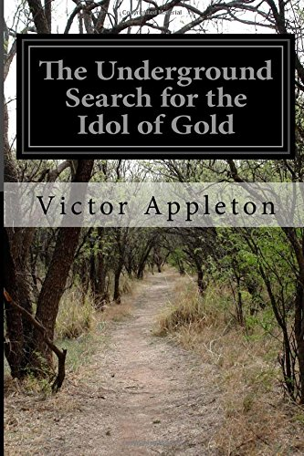 The Underground Search for the Idol of Gold