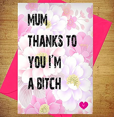 Maman grâce au vous Je suis A Bitch–Funny, carte de Rude pour maman