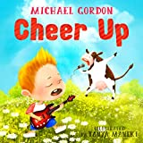 Book For Kids: Cheer Up: (Children's book about a Little Boy Who Learns About Kindness, Picture Books, Preschool Books, Ages 3-5, Baby Books, Kids Book, Bedtime Story)