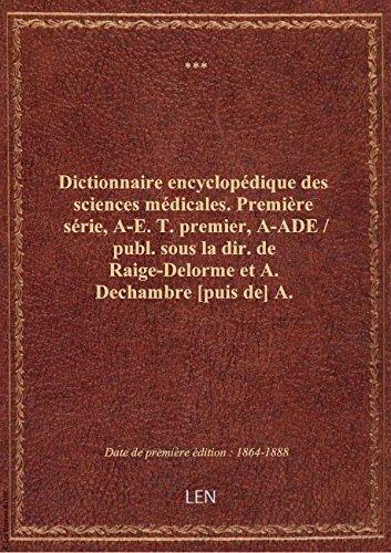 Dictionnaire encyclopédique des sciences médicales. Première série, A-E. T. premier, A-ADE / publ.
