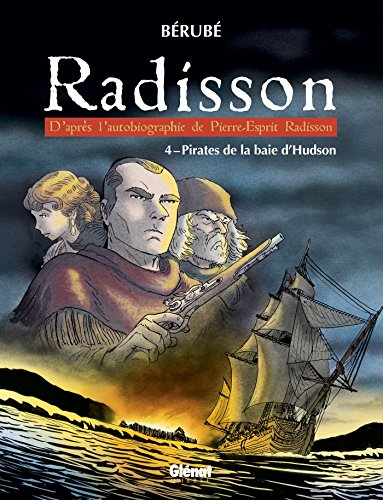 radisson-tome-04-pirates-de-la-baie-dhudson-french-edition