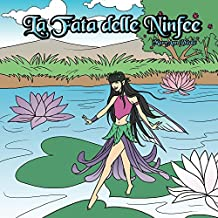 Libri per bambini in Italiano: La Fata delle Ninfee - Libri d' Europa: The Water Lily Fairy - Italian Edition - Vol. 1