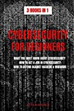 CYBERSECURITY FOR BEGINNERS: 3 BOOKS IN 1: WHAT YOU MUST KNOW ABOUT...