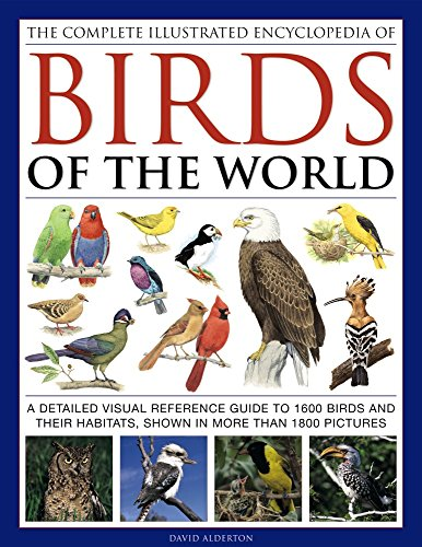 Complete Illustrated Encyclopedia of Birds of the World: A Detailed Visual Reference Guide to 1600 Birds and Their Habitats, Shown in More Than 1800 Pictures por David Alderton