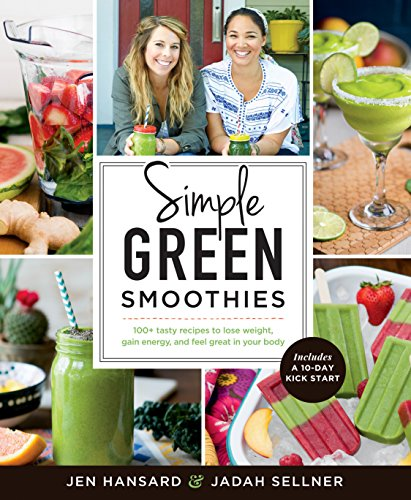Simple Green Smoothies: 100+ Tasty Recipes to Lose Weight, Gain Energy, and Feel Great in Your Body por Jen Hansard