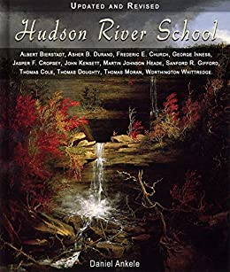 Hudson River School: 385 Paintings - Albert Bierstadt, Asher Durand, Frederic Church, George Inness, Thomas Cole, Thomas Moran + 6 more artists by [Ankele, Daniel]