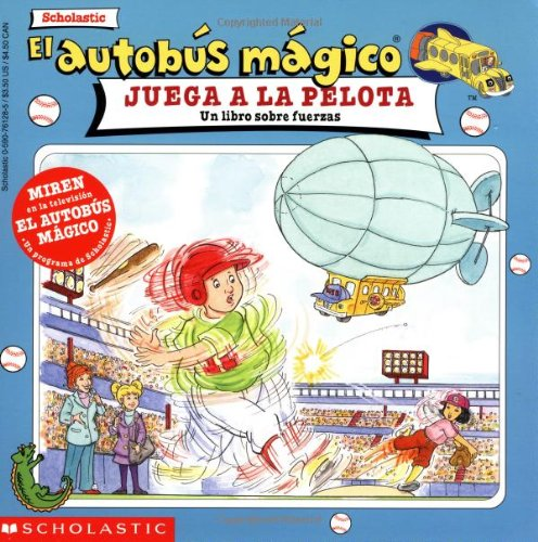 El autobus magico juega a la pelota/The Magic School Bus Plays Ball: Un Libro Sobre Fuerzas/A Book About Forces par Simon J. Girling