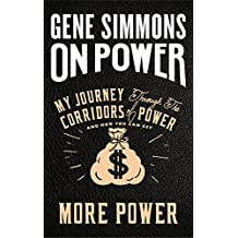 On Power: My Journey Through the Corridors of Power and How You Can Get More Power