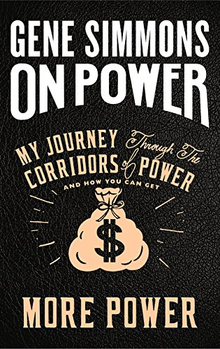On Power: My Journey Through the Corridors of Power and How You Can Get More Power por Gene Simmons