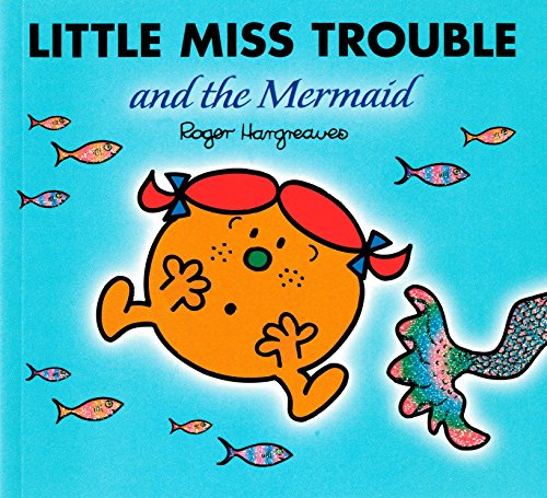 Little Miss Trouble And The Mermaid (Mr. Men and Little Miss)