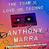 The Tsar of Love and Techno: Stories by Anthony Marra front cover