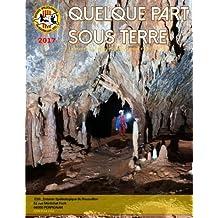 Quelque Part Sous terre 2017: Le Bulletin de l'Entente Spéléologique de Perpignan