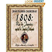 1808: Rio de Janeiro, capital do Império Português: [Edição Especial Anotada e Corrigida] (Portuguese Edition)