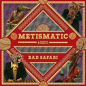 Metismatic Bad Safari