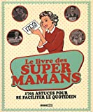 Le livre des super mamans : 1703 astuces pour se faciliter le quotidien