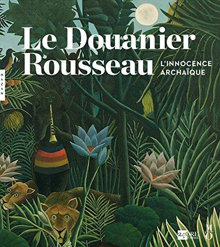 Le Douanier Rousseau. L'innocence ar...