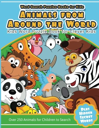 Word Search Puzzles Books for Kids Animal From Around the World: Kids Word Puzzle Book for Clever Kids Over 250 Animals for Children to Search
