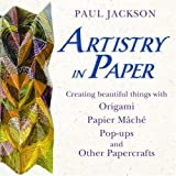 Artistry in Paper : Creating Beautiful Things with Origami, Papier M??ch??, Pop-Ups and Other Papercrafts by Paul Jackson (2006-03-03)