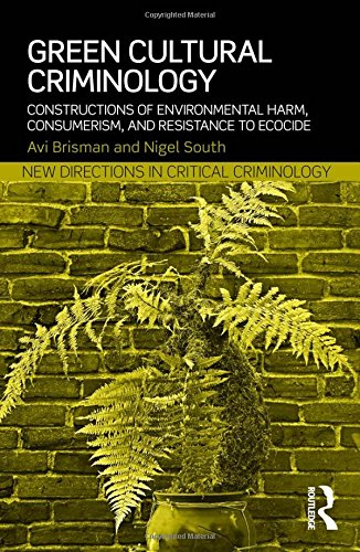 Green Cultural Criminology: Constructions of Environmental Harm, Consumerism, and Resistance to Ecocide (New Directions in Critical Criminology)