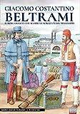 Giacomo Costantino Beltrami. Il bergamasco che scoprì le sorgenti del Mississippi: Volume 6