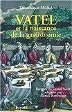 Vatel et la naissance de la gastronomie - Recettes du Grand siècle