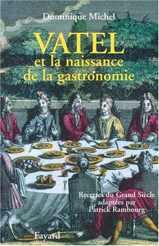 Vatel et la naissance de la gastronomie : Recettes du Grand siècle