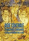 Asie centrale - Transferts culturels le long de la Route de la soie