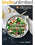 The Salads Cookbook: 100 Delicious, Creative & Exquisite Salad Recipes To Enjoy (The Most Delicious Salad Recipes & Salad Dressings Cookbook Series) (English Edition)