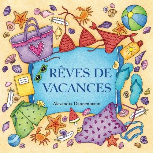 Rves de vacances: Un livre de coloriage destin au rve et  la dtente. Des motifs de vacances en Mditerrane: lt, le soleil, la plage et la mer.