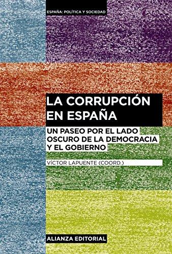 La corrupción en España: Un paseo por el lado oscuro de la democracia y el gobierno (Alianza Ensayo)