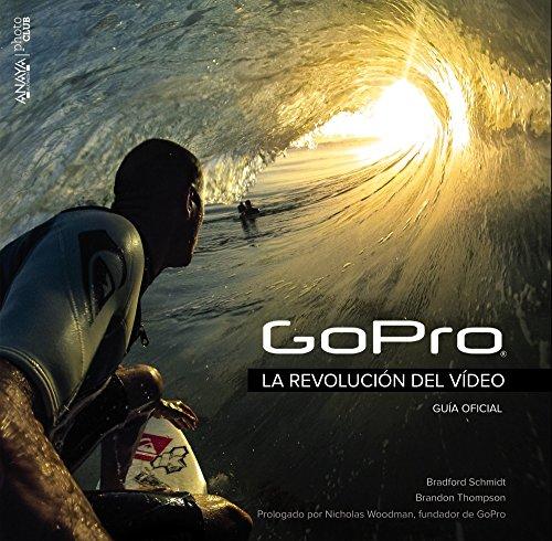 GoPro. La revolución del vídeo: Guía oficial (Photoclub) por Bradford Schmidt