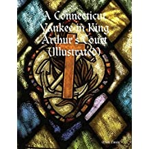 A Connecticut Yankee in King Arthur's Court (Illustrated) (English Edition)