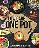 Low Carb One Pot: Das Kochbuch mit 55 leckeren Rezepten aus nur einem Topf