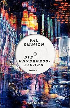 Die Unvergesslichen: Roman von [Emmich, Val]