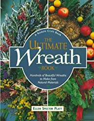 The Ultimate Wreath Book: Hundreds of Beautiful Wreaths to Make from Natural Materials by Ellen Spector Platt (1998-03-02)