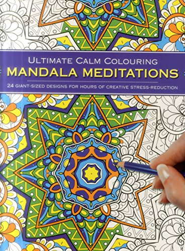 Ultimate Calm Colouring Mandala Meditations: 24 Giant-Sized Designs for Hours of Creative Stress Reduction