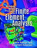 Building Better Products with Finite Element Analysis by Vince Adams (1998-10-01)