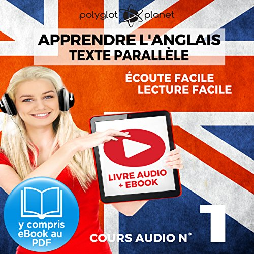 Apprendre l'Anglais - Écoute Facile - Lecture Facile: Texte Parallèle Cours Audio, No. 1: Lire et Écouter des Livres en Anglais par Polyglot Planet