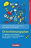 Bildungs- und Erziehungspläne: Orientierungsplan für Bildung und Erziehung für die baden-württembergischen Kindergärten: Pilotphase -