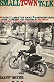 #2: Small Town Talk: Bob Dylan, The Band, Van Morrison, Janis Joplin, Jimi Hendrix and Friends in the Wild Years of Woodstock