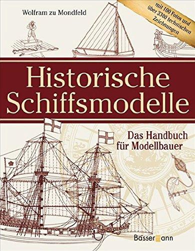 Historische Schiffsmodelle: Das Handbuch für Modellbauer