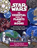 The Essential Guide to Planets and Moons: Star Wars (Star Wars: Essential Guides)