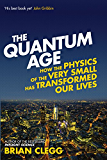 The Quantum Age: How the Physics of the Very Small has Transformed Our Lives