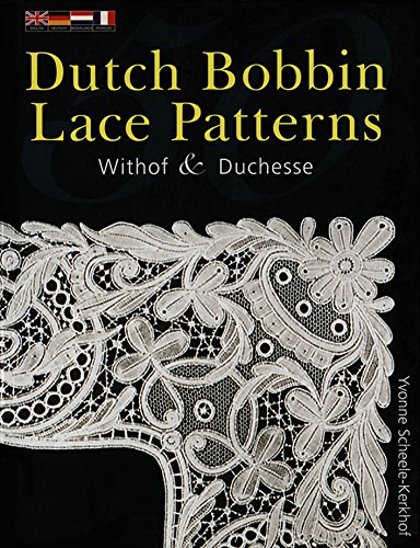 50 Dutch Bobbin Lace Patterns: Withof and Duchesse (English Edition) de [Scheele-Kerhof, Yvonne]