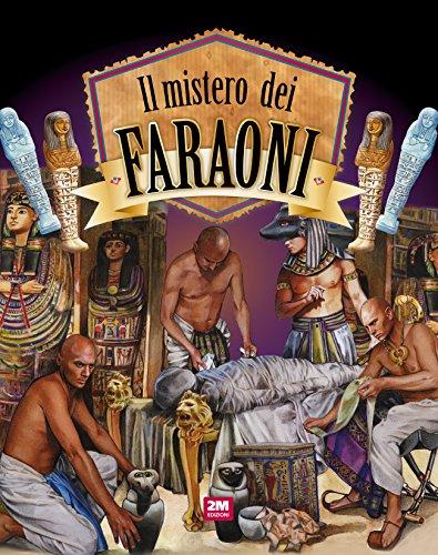 Il mistero dei faraoni. Ediz. a colori