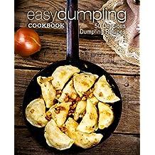 Easy Dumpling Cookbook: 50 Delicious Dumpling Recipes (English Edition)