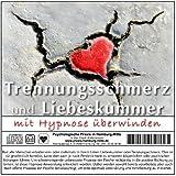TRENNUNGSSCHMERZ UND LIEBESKUMMER MIT HYPNOSE ÜBERWINDEN (Hypnose-Audio-CD) --> Eine echte und professionelle Hilfe bei verletzten Gefühlen!